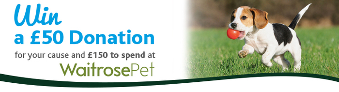 Win a £50 donation for your cause and £150 to spend at Waitrose Pet